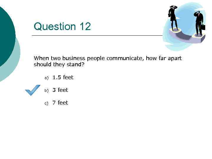 Question 12 When two business people communicate, how far apart should they stand? a)