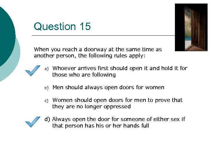 Question 15 When you reach a doorway at the same time as another person,