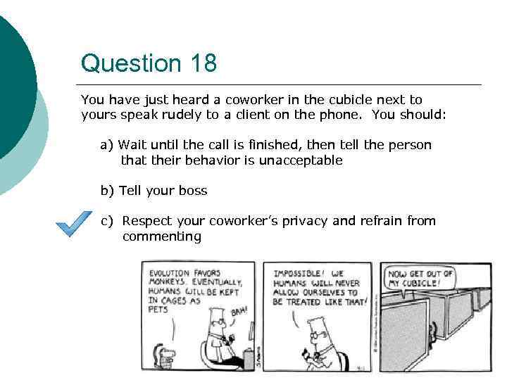 Question 18 You have just heard a coworker in the cubicle next to yours