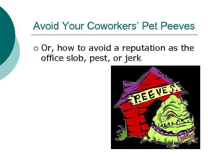 Avoid Your Coworkers' Pet Peeves ¡ Or, how to avoid a reputation as the