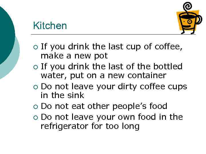 Kitchen If you drink the last cup of coffee, make a new pot ¡