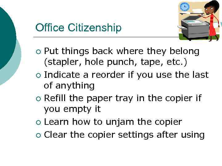 Office Citizenship Put things back where they belong (stapler, hole punch, tape, etc. )