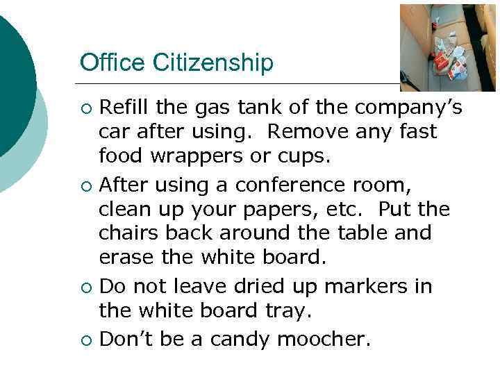 Office Citizenship Refill the gas tank of the company's car after using. Remove any