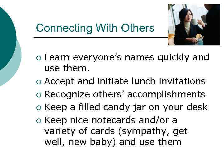 Connecting With Others Learn everyone's names quickly and use them. ¡ Accept and initiate