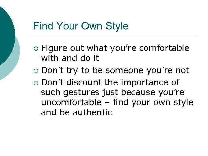 Find Your Own Style Figure out what you're comfortable with and do it ¡