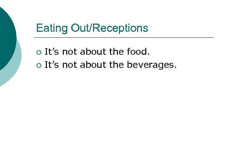 Eating Out/Receptions It's not about the food. ¡ It's not about the beverages. ¡