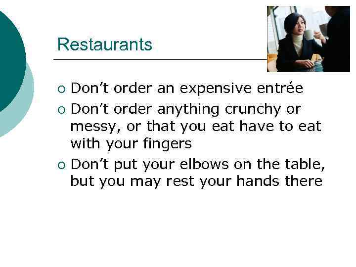 Restaurants Don't order an expensive entrée ¡ Don't order anything crunchy or messy, or