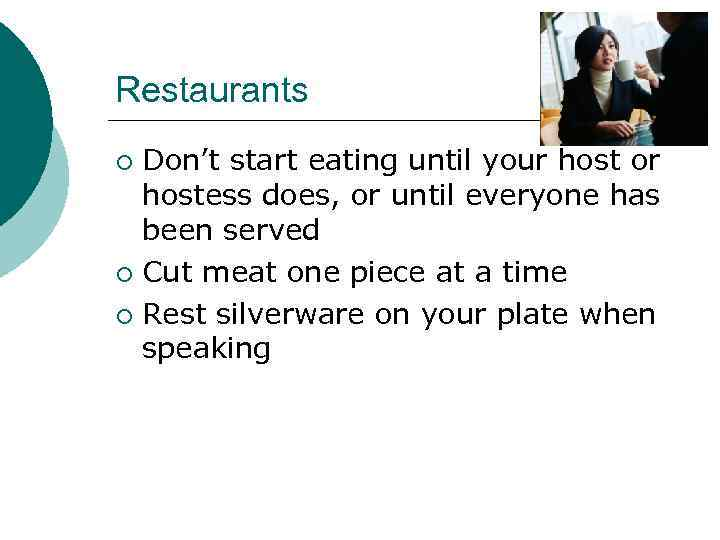 Restaurants Don't start eating until your host or hostess does, or until everyone has