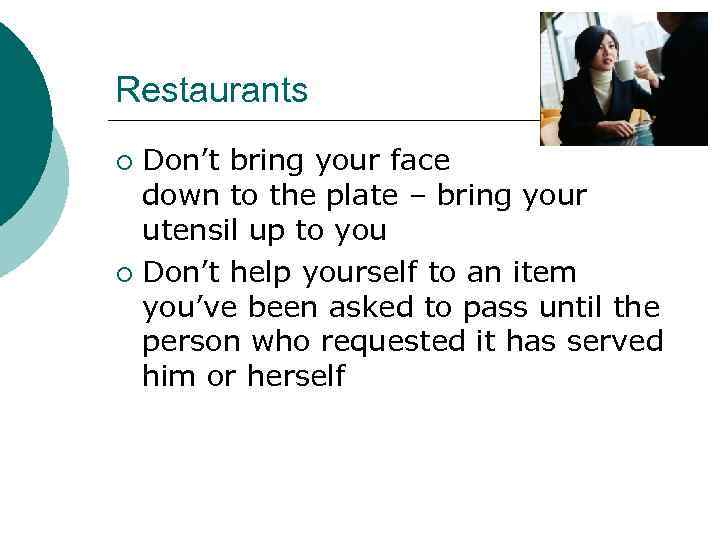 Restaurants Don't bring your face down to the plate – bring your utensil up