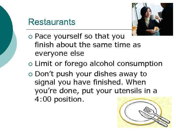 Restaurants Pace yourself so that you finish about the same time as everyone else