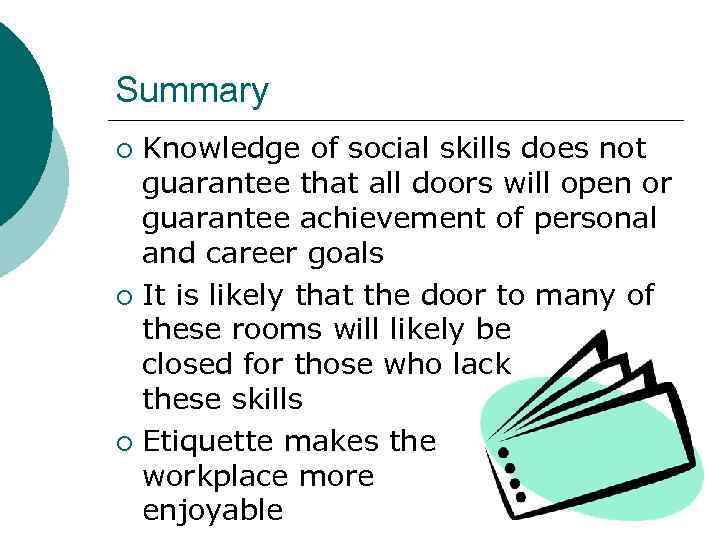 Summary Knowledge of social skills does not guarantee that all doors will open or