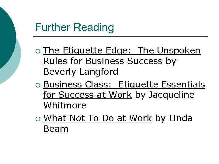 Further Reading The Etiquette Edge: The Unspoken Rules for Business Success by Beverly Langford