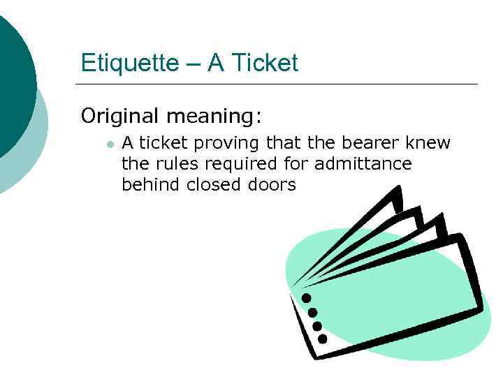 Etiquette – A Ticket Original meaning: l A ticket proving that the bearer knew