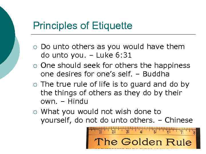 Principles of Etiquette ¡ ¡ Do unto others as you would have them do