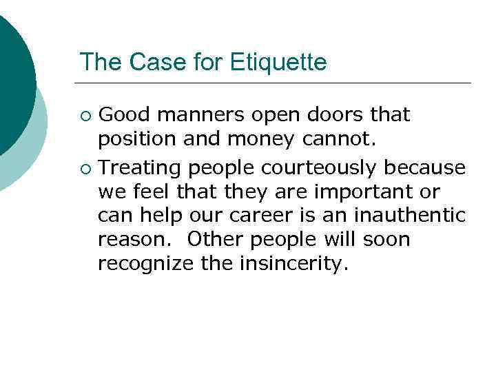 The Case for Etiquette Good manners open doors that position and money cannot. ¡