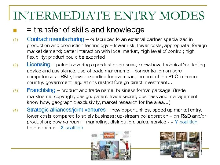 INTERMEDIATE ENTRY MODES n = transfer of skills and knowledge (1) Contract manufacturing –