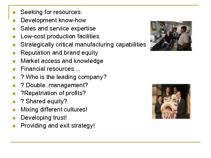 n n n n Seeking for resources: Development know-how Sales and service expertise Low-cost