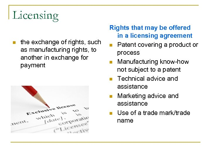 Licensing n the exchange of rights, such as manufacturing rights, to another in exchange