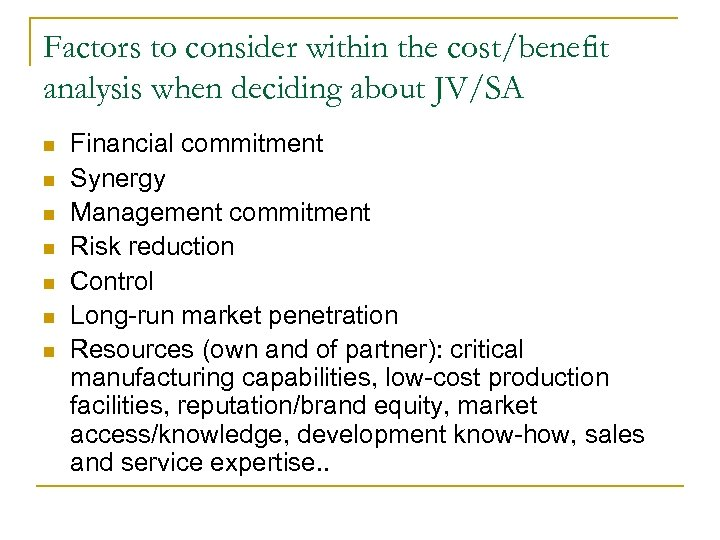 Factors to consider within the cost/benefit analysis when deciding about JV/SA n n n