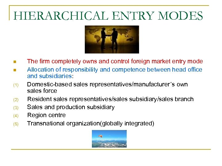 HIERARCHICAL ENTRY MODES n n (1) (2) (3) (4) (5) The firm completely owns