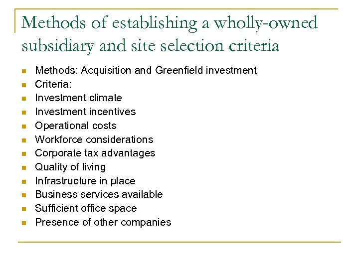 Methods of establishing a wholly-owned subsidiary and site selection criteria n n n Methods: