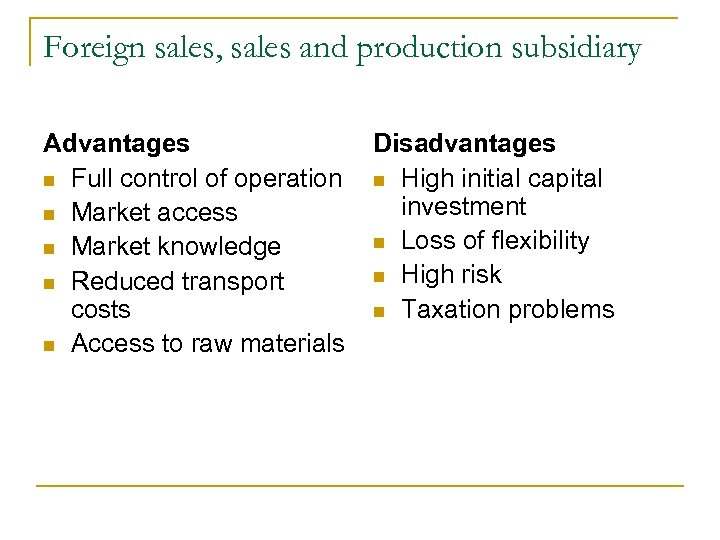 Foreign sales, sales and production subsidiary Advantages n Full control of operation n Market