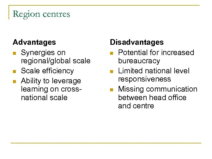 Region centres Advantages n Synergies on regional/global scale n Scale efficiency n Ability to