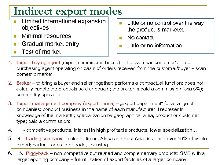 Indirect export modes n n Limited international expansion objectives Minimal resources Gradual market entry