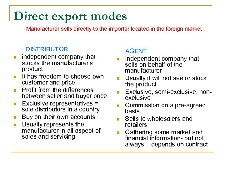 Direct export modes Manufacturer sells directly to the importer located in the foreign market