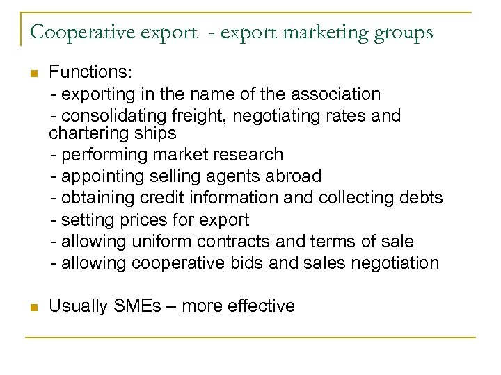 Cooperative export - export marketing groups n Functions: - exporting in the name of