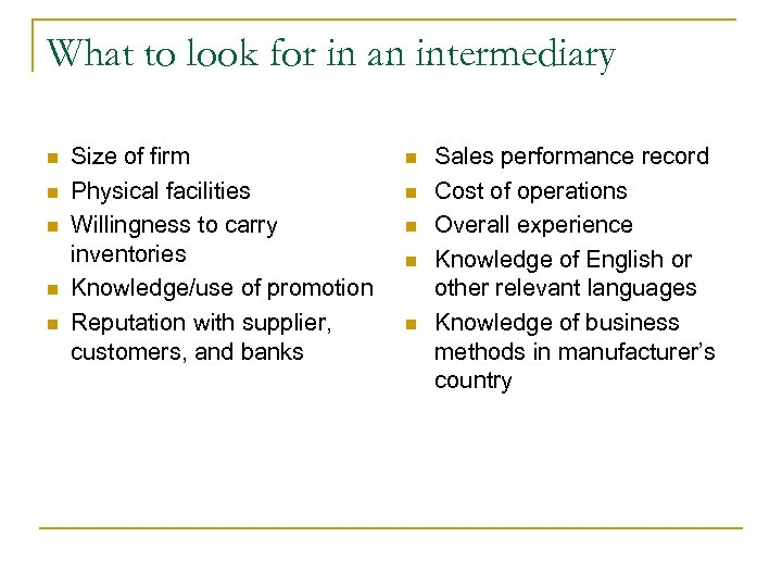 What to look for in an intermediary n n n Size of firm Physical