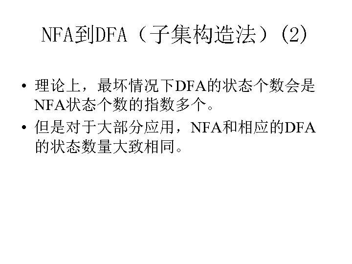 NFA到DFA(子集构造法)(2) • 理论上,最坏情况下DFA的状态个数会是 NFA状态个数的指数多个。 • 但是对于大部分应用,NFA和相应的DFA 的状态数量大致相同。