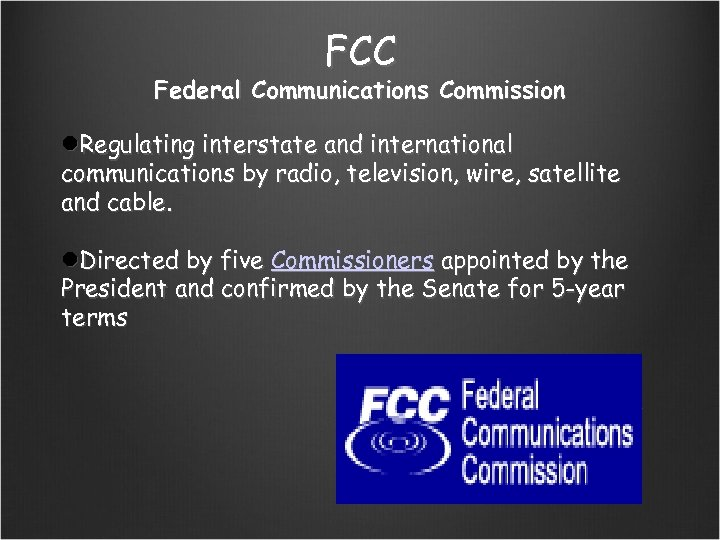 FCC Federal Communications Commission Regulating interstate and international communications by radio, television, wire, satellite