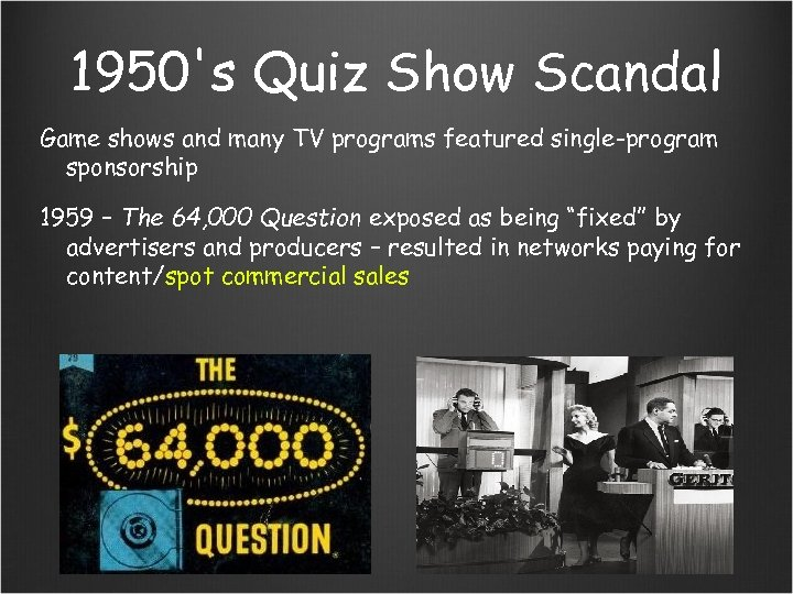 1950's Quiz Show Scandal Game shows and many TV programs featured single-program sponsorship 1959
