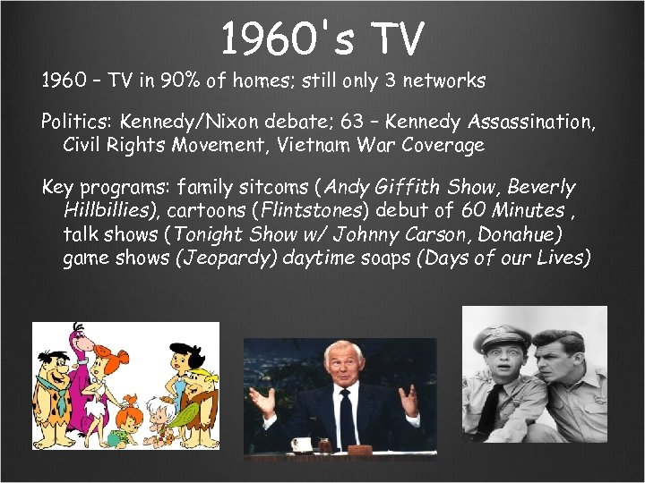 1960's TV 1960 – TV in 90% of homes; still only 3 networks Politics: