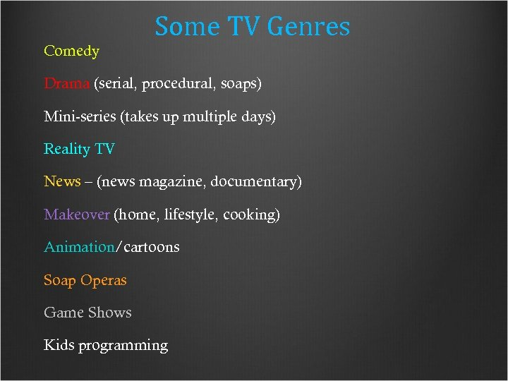 Comedy Some TV Genres Drama (serial, procedural, soaps) Mini-series (takes up multiple days) Reality