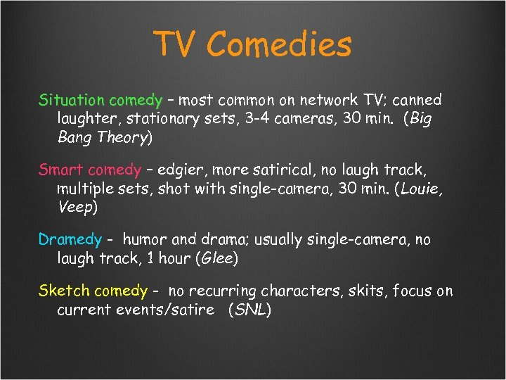 TV Comedies Situation comedy – most common on network TV; canned laughter, stationary sets,