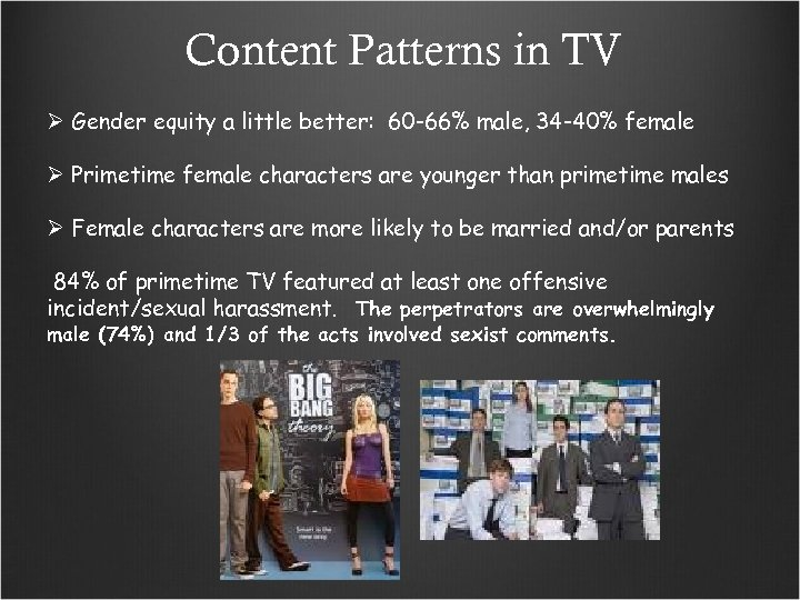 Content Patterns in TV Gender equity a little better: 60 -66% male, 34 -40%