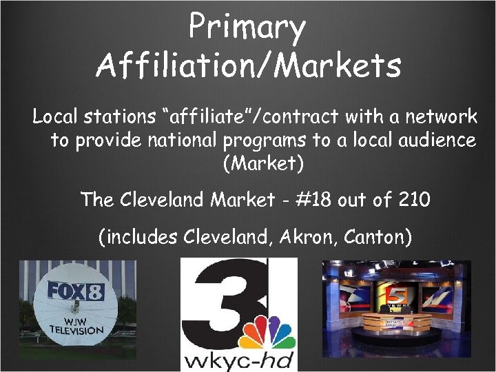 "Primary Affiliation/Markets Local stations ""affiliate""/contract with a network to provide national programs to a"