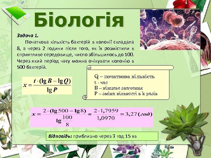 Біологія Задача 1. Початкова кількість бактерій в колонії складала 8, а через 2 години