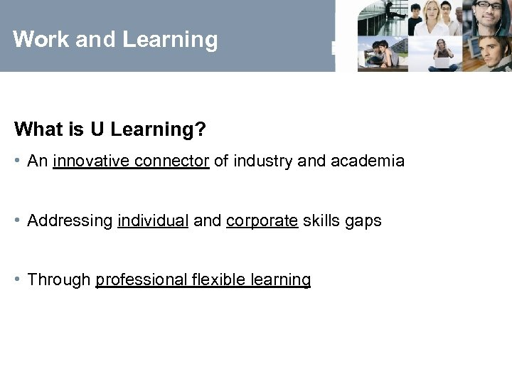 Work and Learning What is U Learning? • An innovative connector of industry and