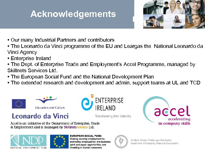 Acknowledgements • Our many Industrial Partners and contributors • The Leonardo da Vinci programme