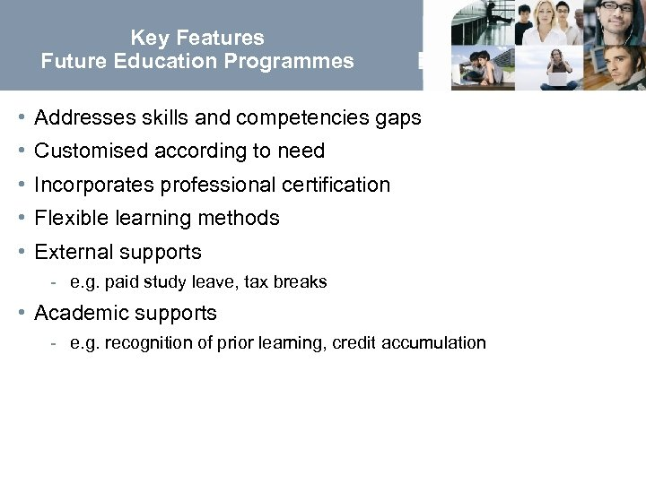 Key Features Future Education Programmes • Addresses skills and competencies gaps • Customised according