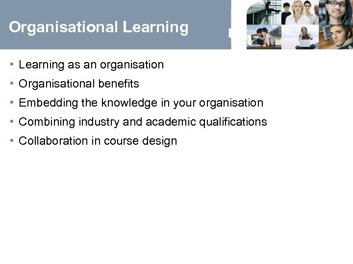 Organisational Learning • Learning as an organisation • Organisational benefits • Embedding the knowledge