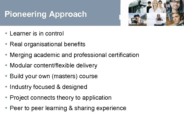 Pioneering Approach • Learner is in control • Real organisational benefits • Merging academic