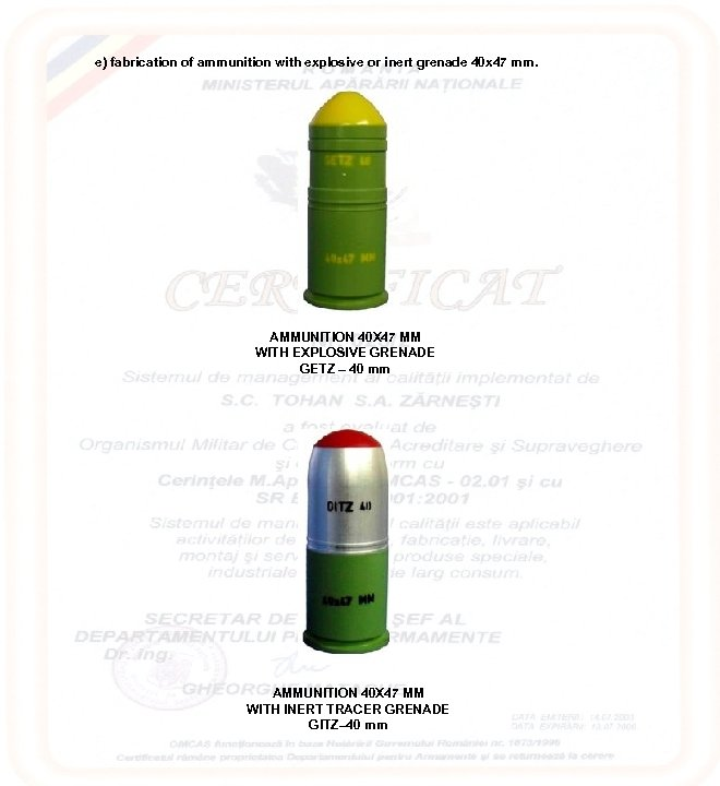 e) fabrication of ammunition with explosive or inert grenade 40 x 47 mm.
