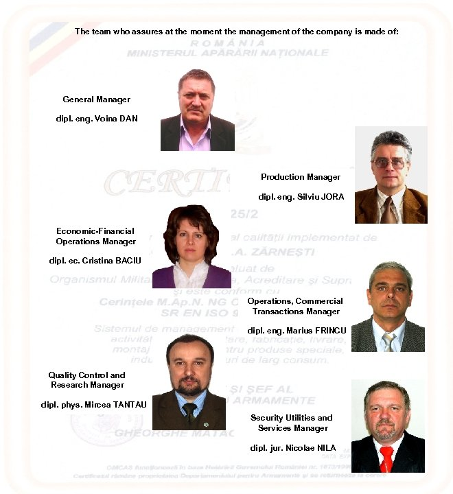 The team who assures at the moment the management of the company is made