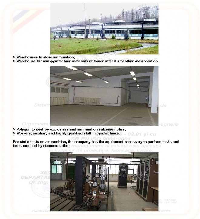 > Warehouses to store ammunition; > Warehouse for non-pyrotechnic materials obtained after dismantling-delaboration. >