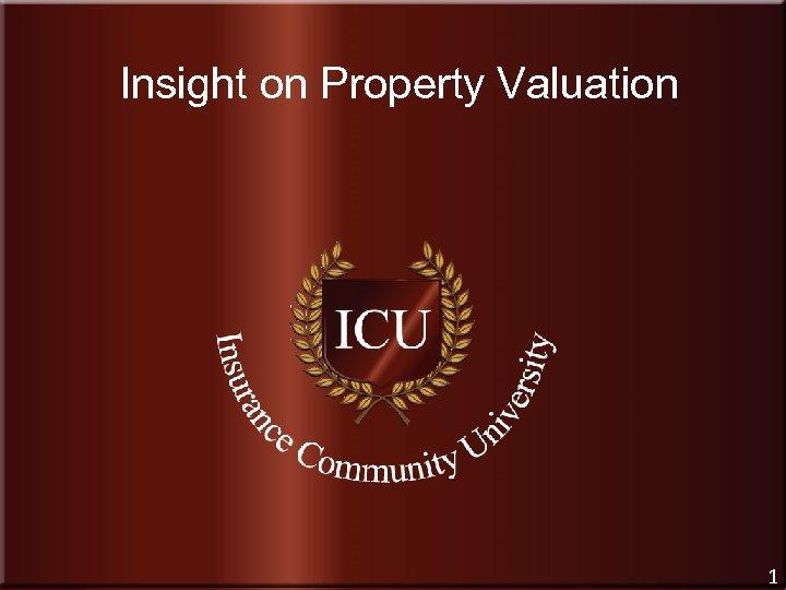 Insight on Property Valuation Insurance Community University www. Insurance. Community. University. com 1