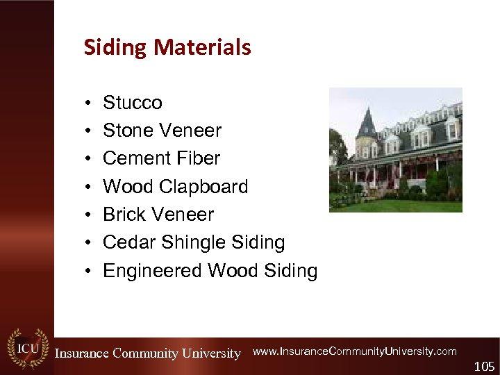Siding Materials • • Stucco Stone Veneer Cement Fiber Wood Clapboard Brick Veneer Cedar
